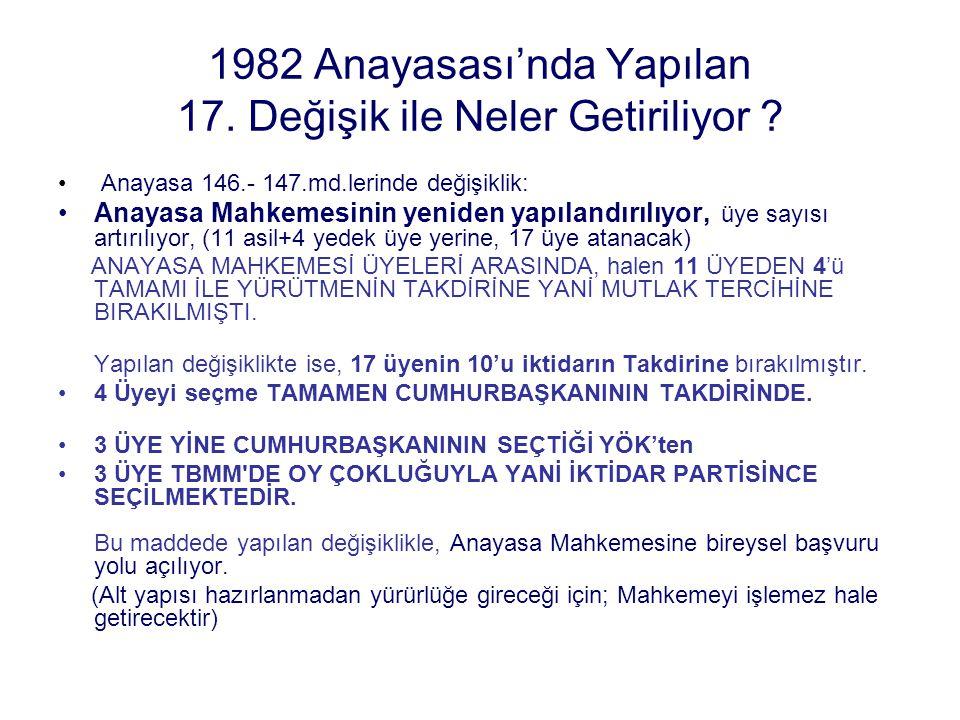 1982 Anayasası'nda Yapılan 17. Değişik ile Neler Getiriliyor ? Anayasa 146.- 147.md.lerinde değişiklik: Anayasa Mahkemesinin yeniden yapılandırılıyor,