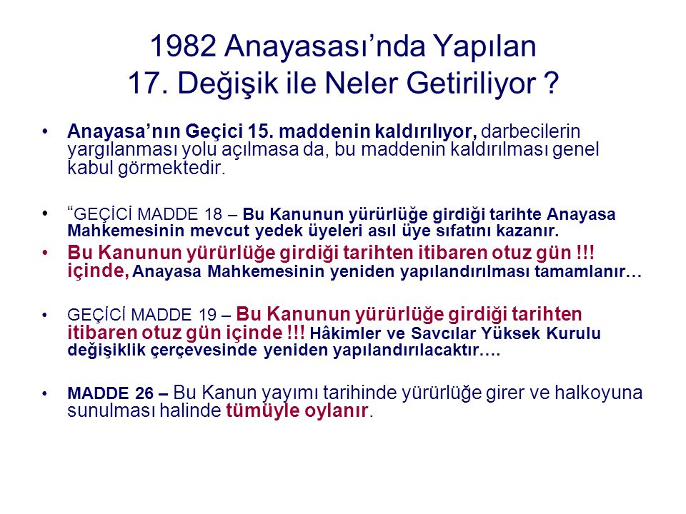 1982 Anayasası'nda Yapılan 17. Değişik ile Neler Getiriliyor ? Anayasa'nın Geçici 15. maddenin kaldırılıyor, darbecilerin yargılanması yolu açılmasa d