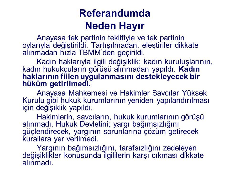 Referandumda Neden Hayır Anayasa tek partinin teklifiyle ve tek partinin oylarıyla değiştirildi. Tartışılmadan, eleştiriler dikkate alınmadan hızla TB