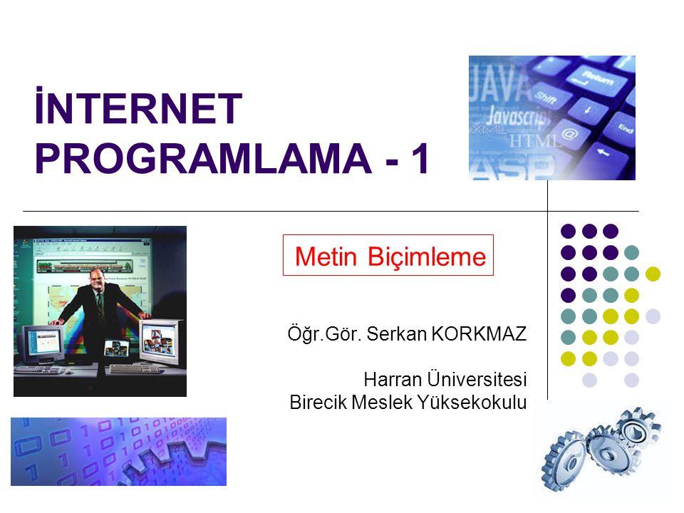 1 İNTERNET PROGRAMLAMA - 1 Metin Biçimleme Öğr.Gör.