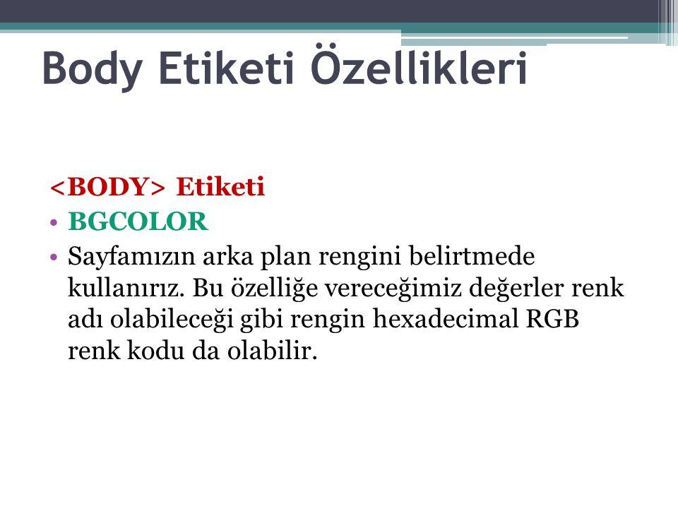 Body Etiketi Özellikleri Etiketi BGCOLOR Sayfamızın arka plan rengini belirtmede kullanırız.
