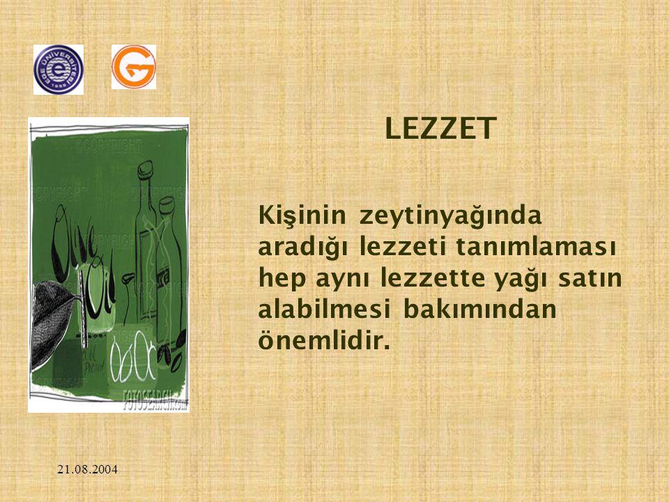 21.08.2004 LEZZET Ki ş inin zeytinya ğ ında aradı ğ ı lezzeti tanımlaması hep aynı lezzette ya ğ ı satın alabilmesi bakımından önemlidir.