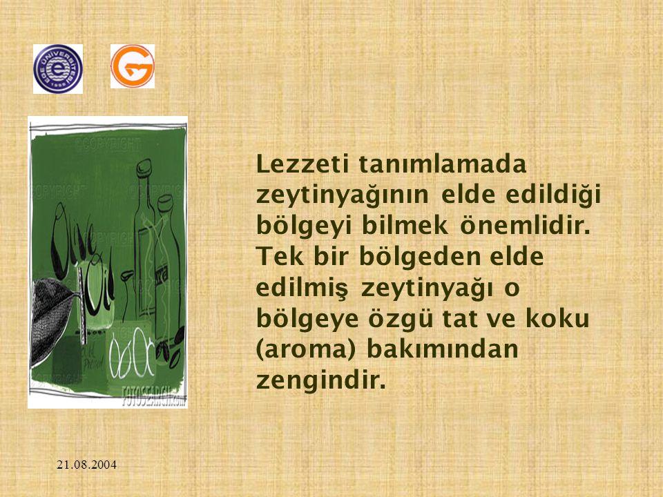 21.08.2004 Lezzeti tanımlamada zeytinya ğ ının elde edildi ğ i bölgeyi bilmek önemlidir. Tek bir bölgeden elde edilmi ş zeytinya ğ ı o bölgeye özgü ta