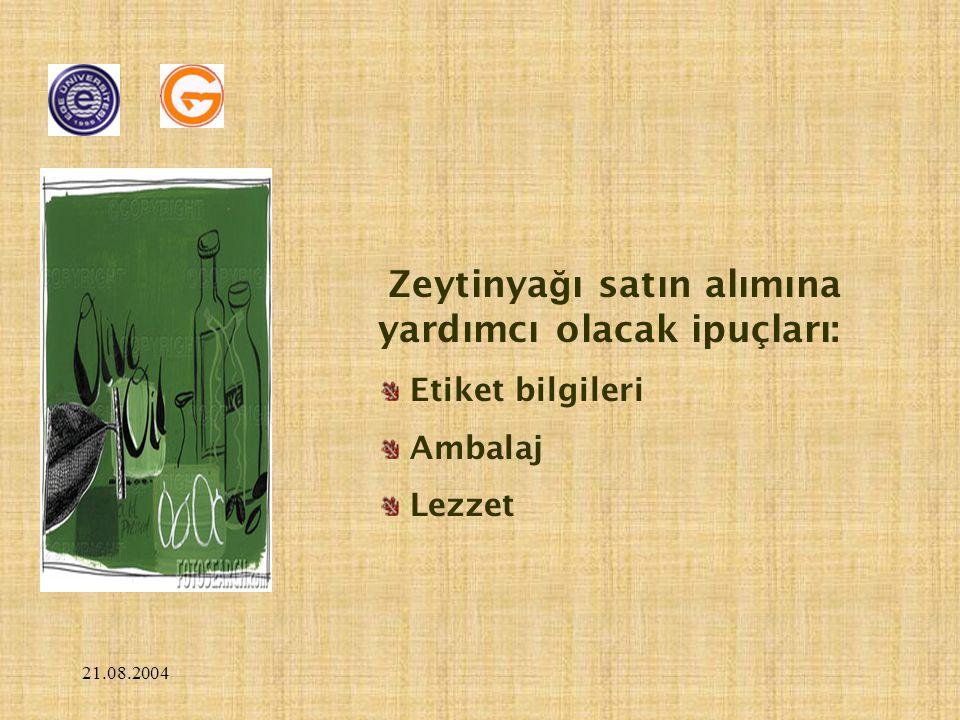 21.08.2004 Zeytinya ğ ı satın alımına yardımcı olacak ipuçları: Etiket bilgileri Ambalaj Lezzet