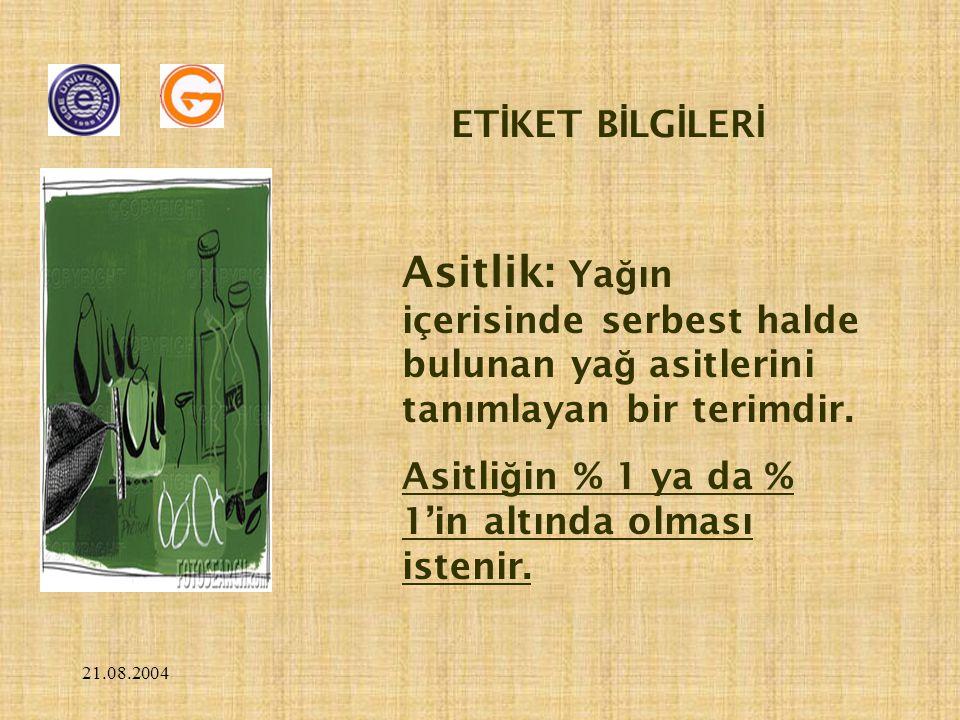 21.08.2004 Asitlik: Ya ğ ın içerisinde serbest halde bulunan ya ğ asitlerini tanımlayan bir terimdir.