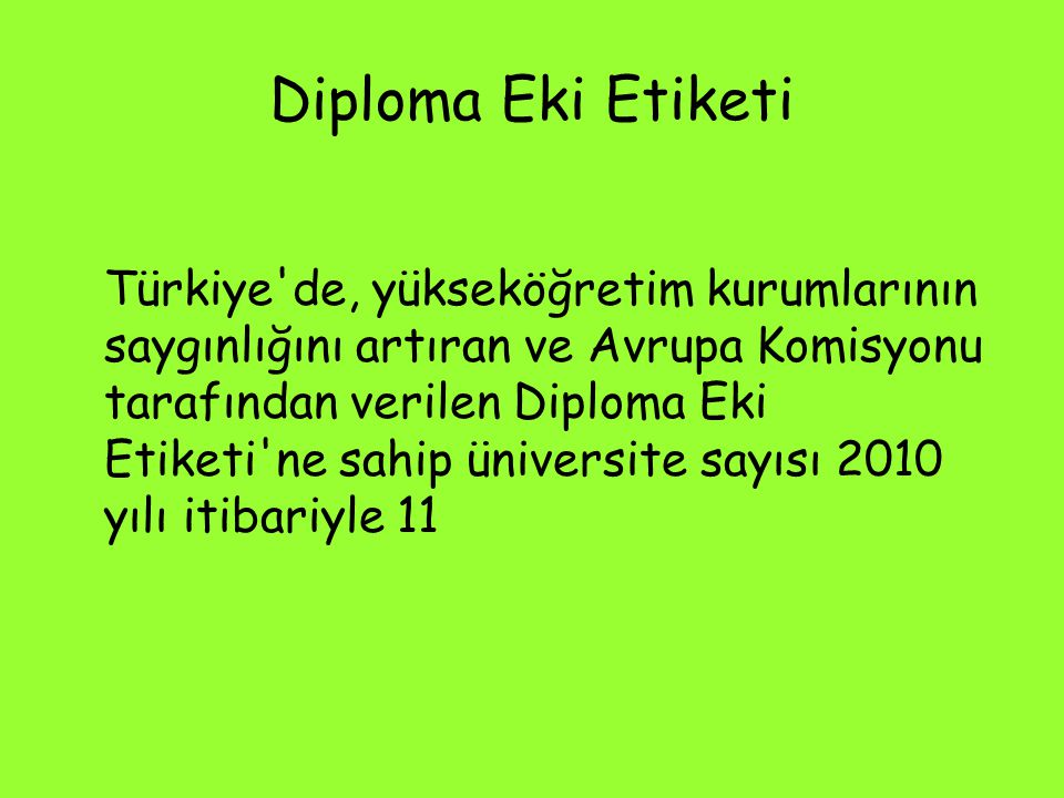 Diploma Eki Etiketi Türkiye'de, yükseköğretim kurumlarının saygınlığını artıran ve Avrupa Komisyonu tarafından verilen Diploma Eki Etiketi'ne sahip ün