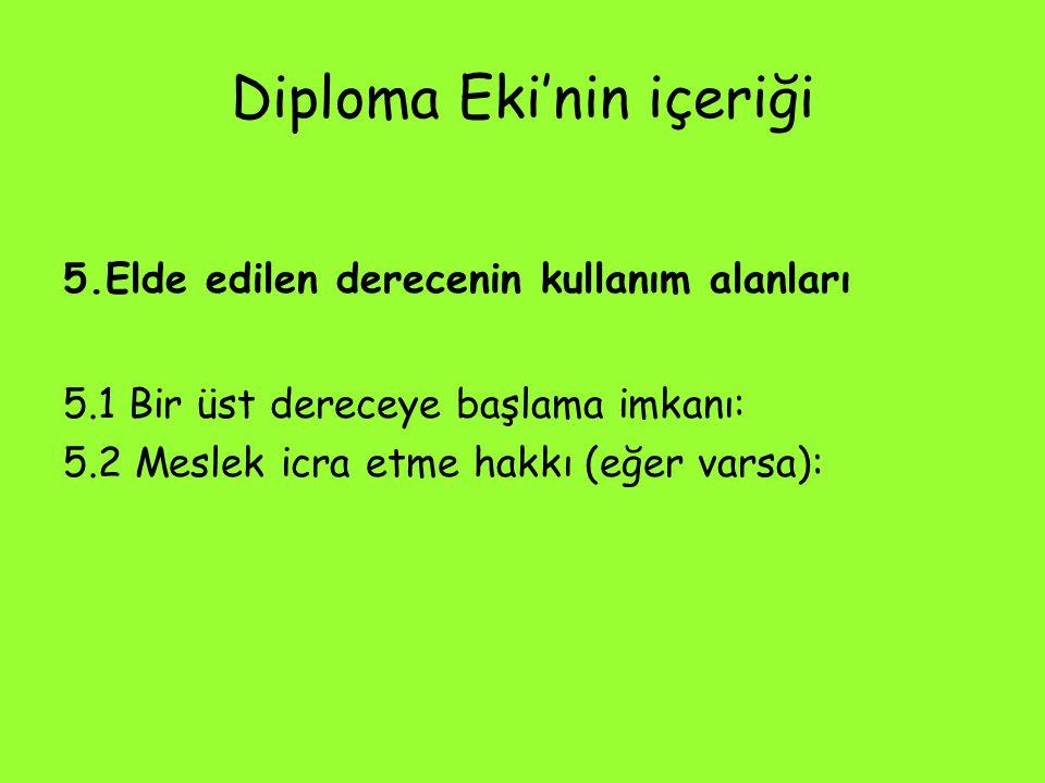 Diploma Eki'nin içeriği 5.Elde edilen derecenin kullanım alanları 5.1 Bir üst dereceye başlama imkanı: 5.2 Meslek icra etme hakkı (eğer varsa):