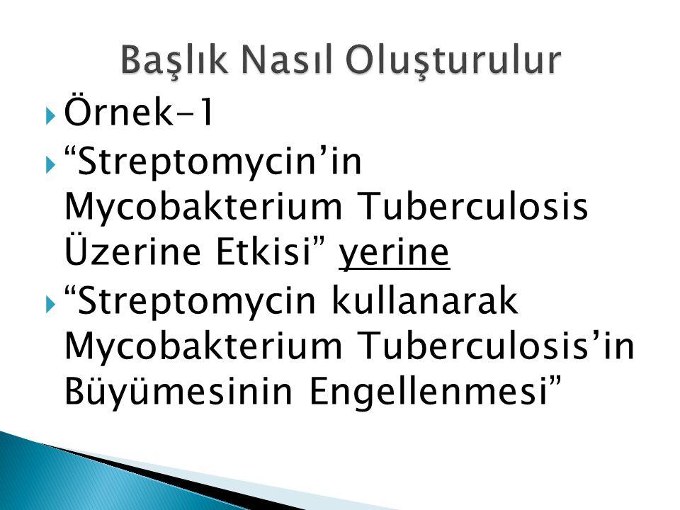 """ Örnek-1  """"Streptomycin'in Mycobakterium Tuberculosis Üzerine Etkisi"""" yerine  """"Streptomycin kullanarak Mycobakterium Tuberculosis'in Büyümesinin En"""