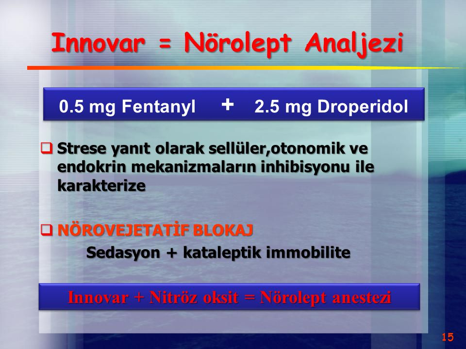 Innovar = Nörolept Analjezi  Strese yanıt olarak sellüler,otonomik ve endokrin mekanizmaların inhibisyonu ile karakterize  NÖROVEJETATİF BLOKAJ Seda