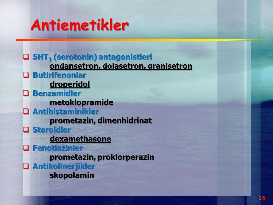 Antiemetikler  5HT 3 (serotonin) antagonistleri ondansetron, dolasetron, granisetron  Butirifenonlar droperidol  Benzamidler metoklopramide  Antih