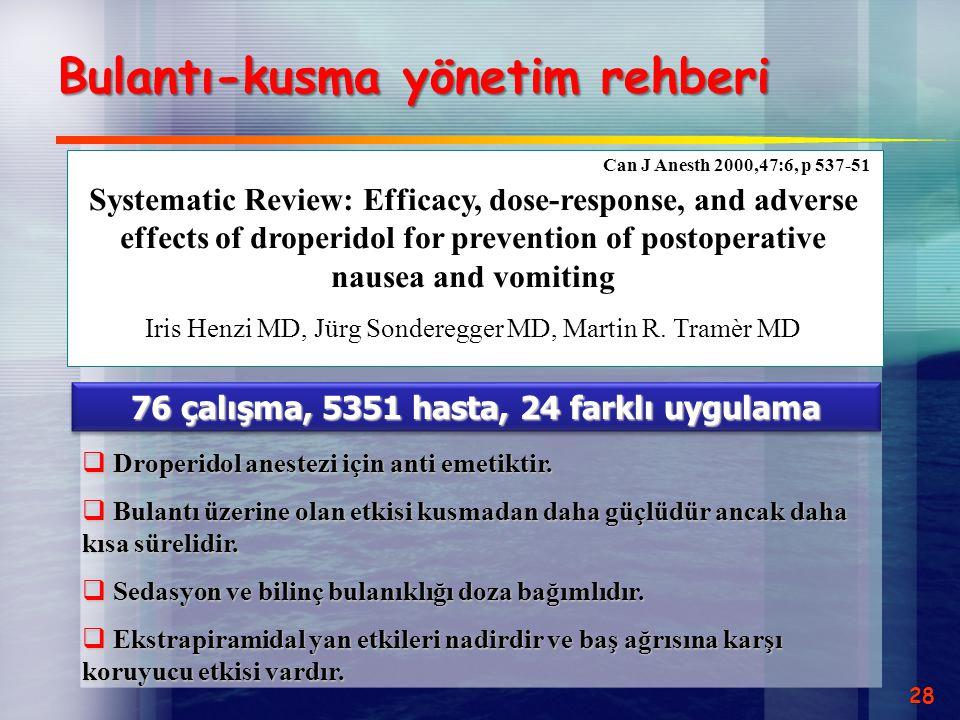 Bulantı-kusma yönetim rehberi 28  Droperidol anestezi için anti emetiktir.  Bulantı üzerine olan etkisi kusmadan daha güçlüdür ancak daha kısa sürel