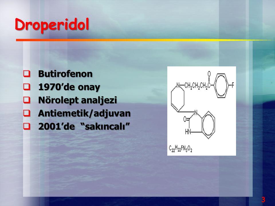 """3  Butirofenon  1970'de onay  Nörolept analjezi  Antiemetik/adjuvan  2001'de """"sakıncalı"""" Droperidol"""