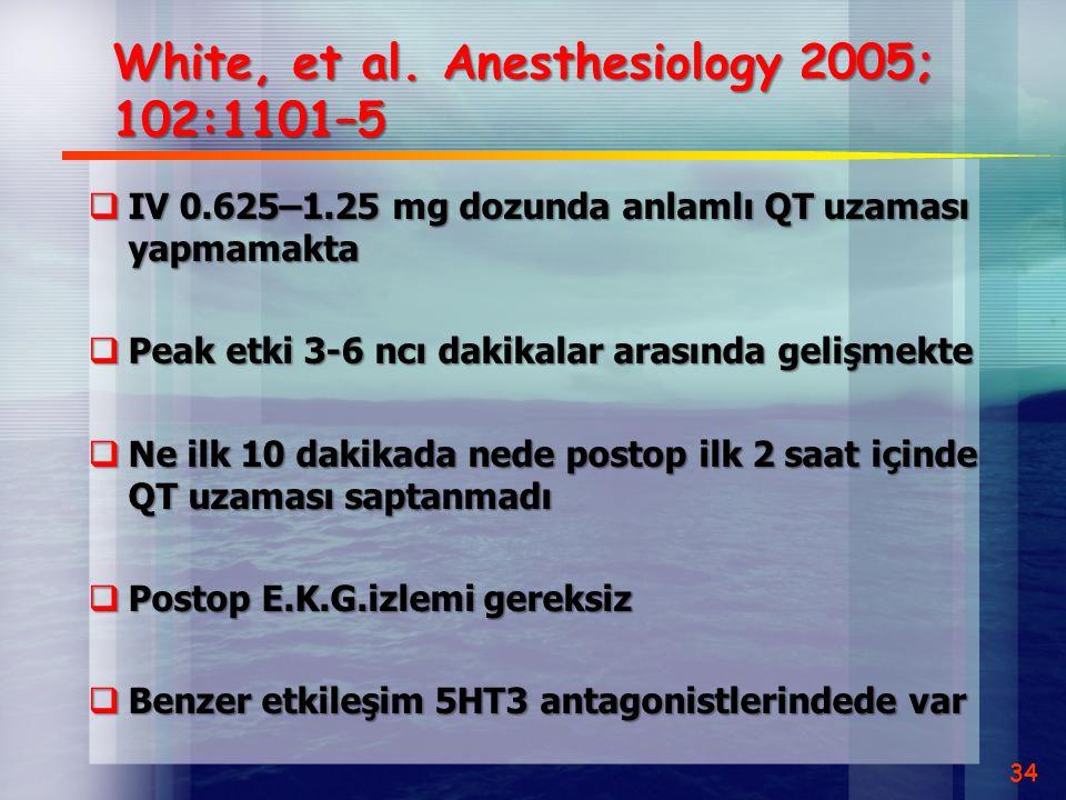 White, et al. Anesthesiology 2005; 102:1101–5  IV 0.625–1.25 mg dozunda anlamlı QT uzaması yapmamakta  Peak etki 3-6 ncı dakikalar arasında gelişmek
