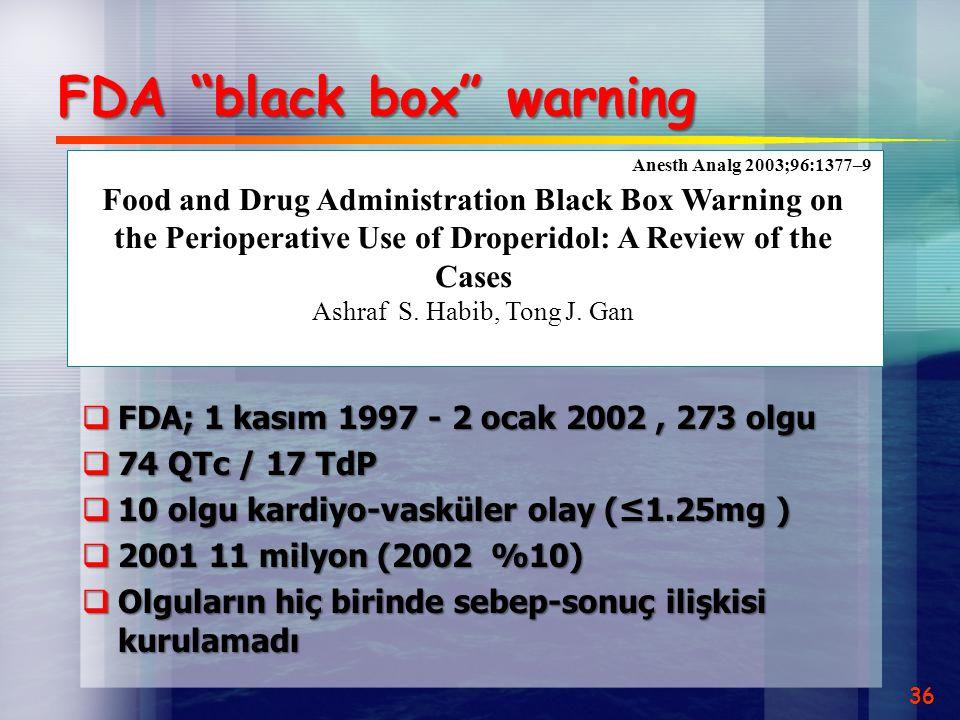 "FDA ""black box"" warning  FDA; 1 kasım 1997 - 2 ocak 2002, 273 olgu  74 QTc / 17 TdP  10 olgu kardiyo-vasküler olay (≤1.25mg )  2001 11 milyon (200"