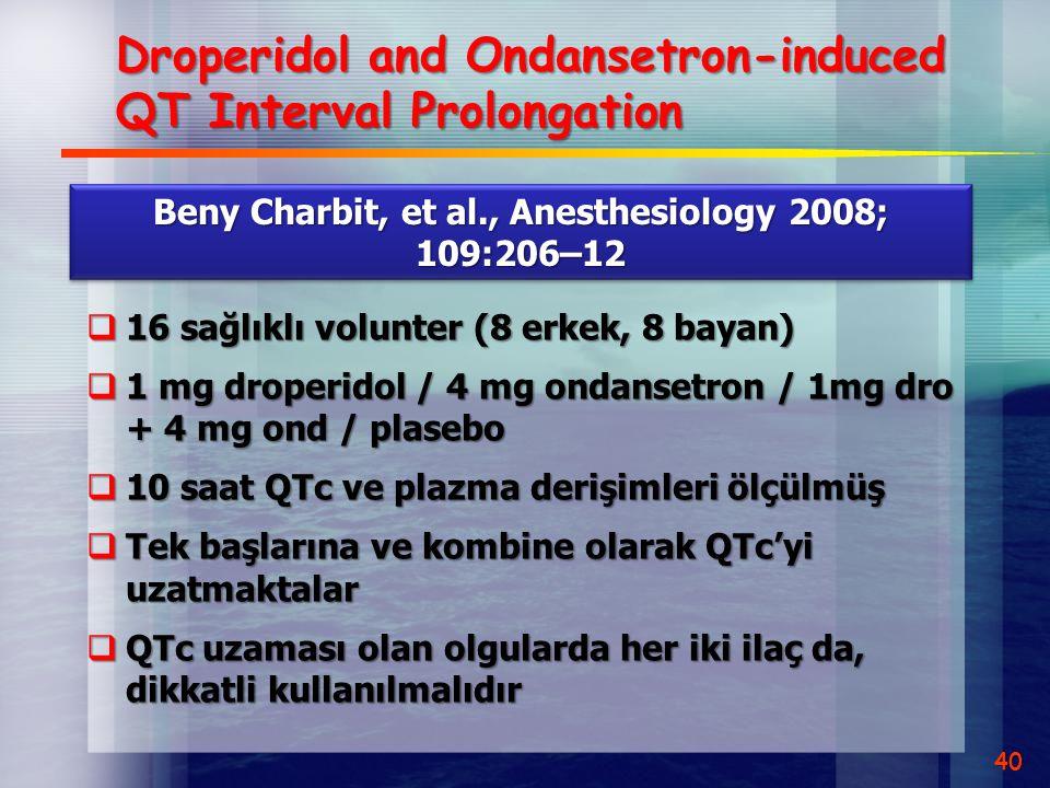 Droperidol and Ondansetron-induced QT Interval Prolongation  16 sağlıklı volunter (8 erkek, 8 bayan)  1 mg droperidol / 4 mg ondansetron / 1mg dro +