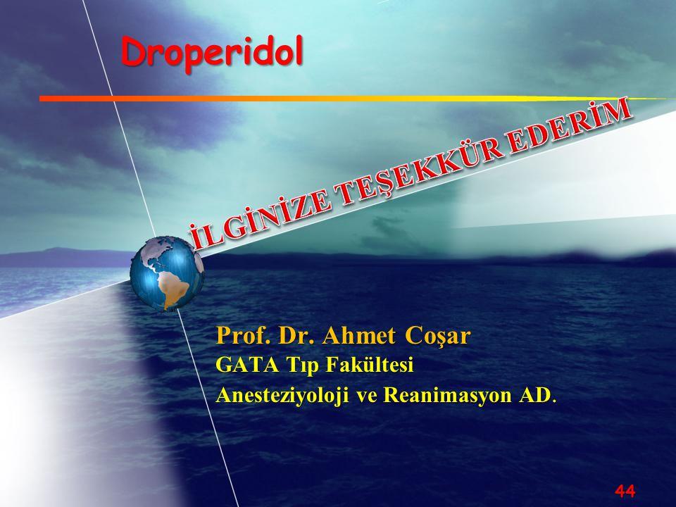 Droperidol Prof. Dr. Ahmet Coşar GATA Tıp Fakültesi Anesteziyoloji ve Reanimasyon AD Anesteziyoloji ve Reanimasyon AD. 44