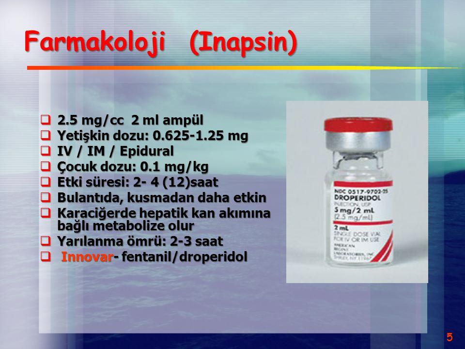 Farmakoloji (Inapsin)  2.5 mg/cc 2 ml ampül  Yetişkin dozu: 0.625-1.25 mg  IV / IM / Epidural  Çocuk dozu: 0.1 mg/kg  Etki süresi: 2- 4 (12)saat