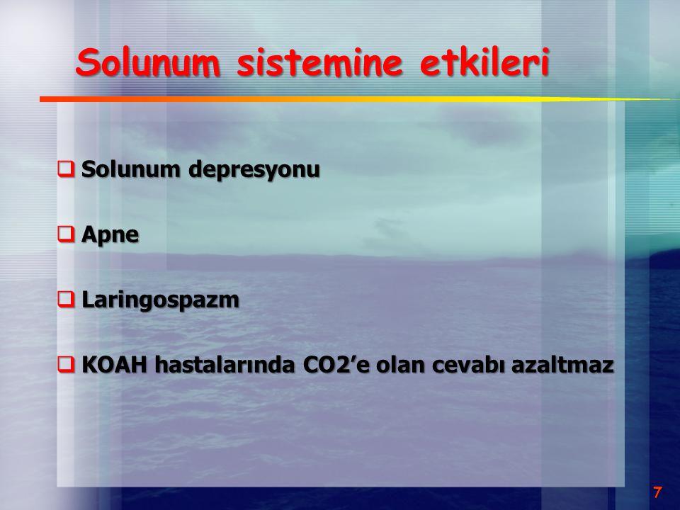Solunum sistemine etkileri  Solunum depresyonu  Apne  Laringospazm  KOAH hastalarında CO2'e olan cevabı azaltmaz 7