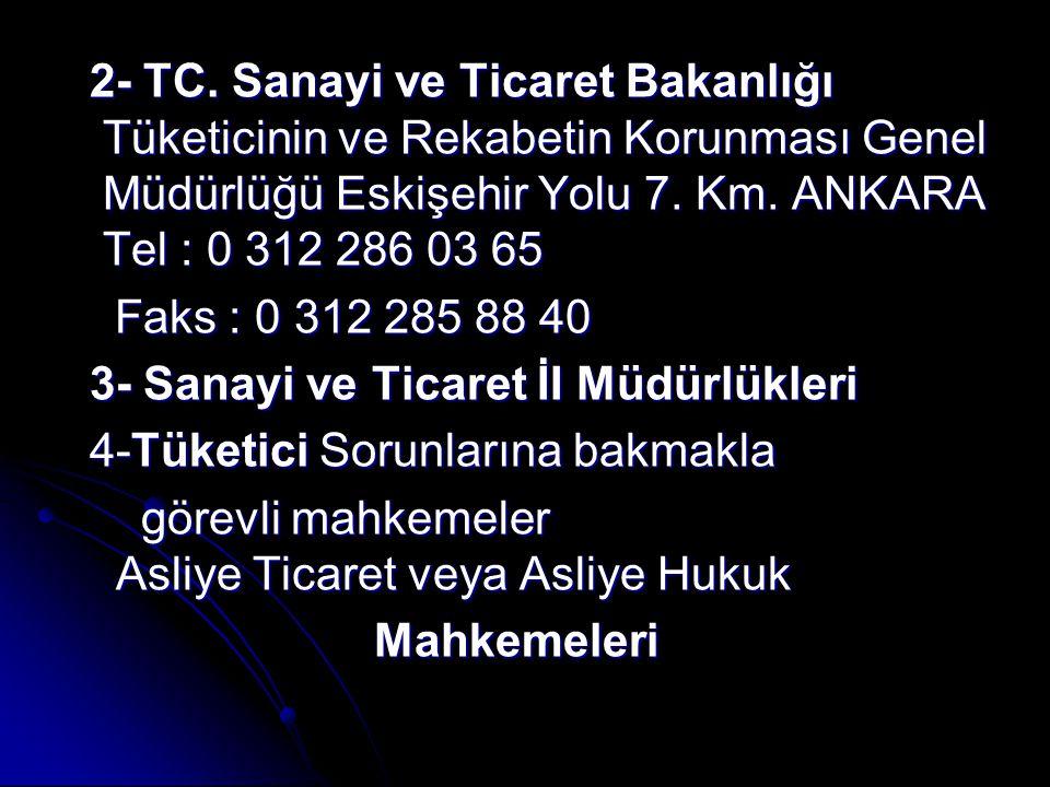 2- TC. Sanayi ve Ticaret Bakanlığı Tüketicinin ve Rekabetin Korunması Genel Müdürlüğü Eskişehir Yolu 7. Km. ANKARA Tel : 0 312 286 03 65 2- TC. Sanayi