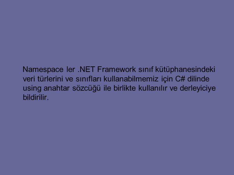 Namespace ler.NET Framework sınıf kütüphanesindeki veri türlerini ve sınıfları kullanabilmemiz için C# dilinde using anahtar sözcüğü ile birlikte kullanılır ve derleyiciye bildirilir.