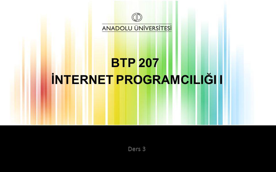 İNTERNET PROGRAMCILIĞI I BTP 207 Ders 3