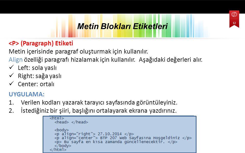 (Paragraph) Etiketi Metin içerisinde paragraf oluşturmak için kullanılır. Align özelliği paragrafı hizalamak için kullanılır. Aşağıdaki değerleri alır