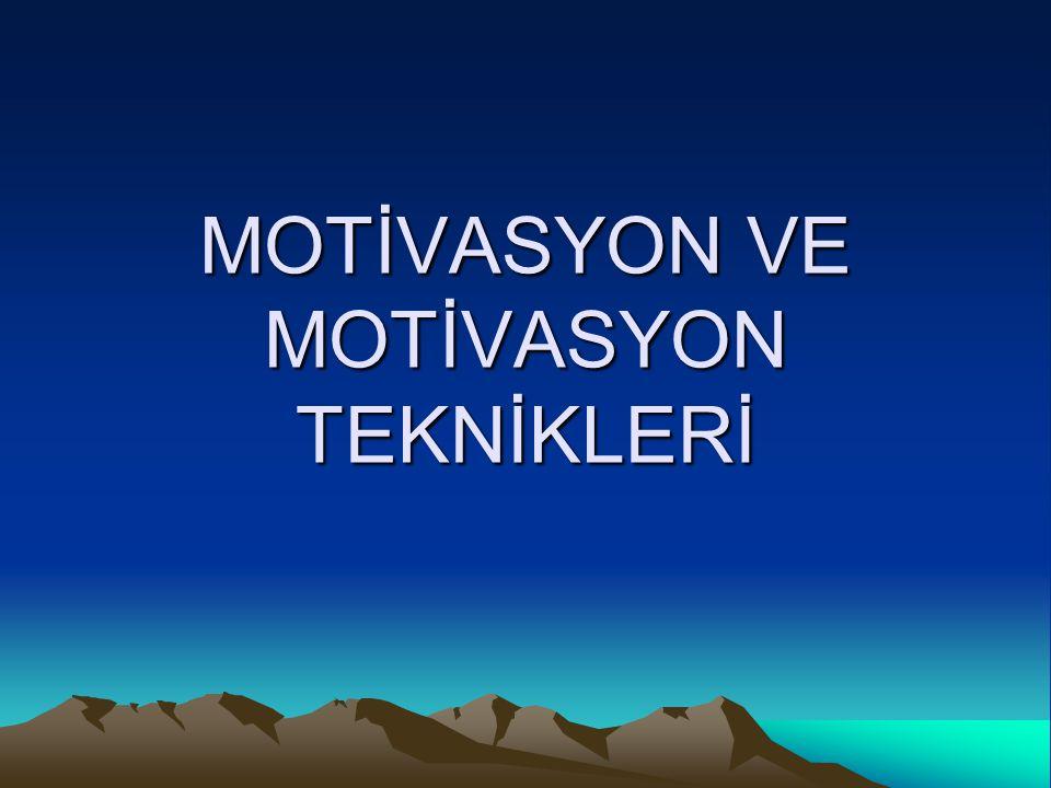 MOTİVASYON VE MOTİVASYON TEKNİKLERİ