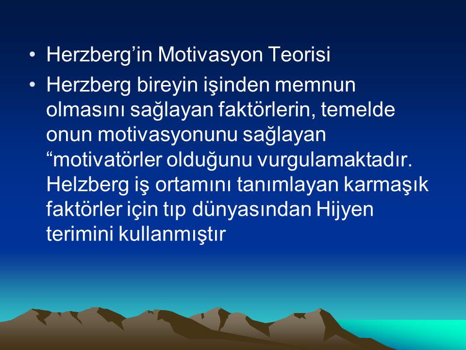 """Herzberg'in Motivasyon Teorisi Herzberg bireyin işinden memnun olmasını sağlayan faktörlerin, temelde onun motivasyonunu sağlayan """"motivatörler olduğu"""