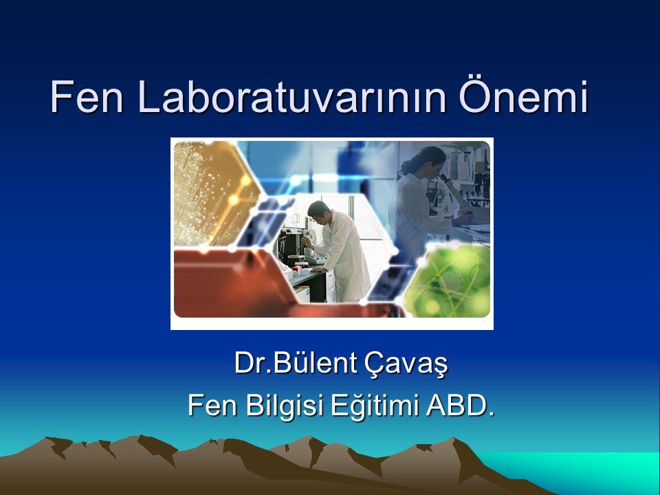 Fen Laboratuvarının Önemi Dr.Bülent Çavaş Fen Bilgisi Eğitimi ABD.