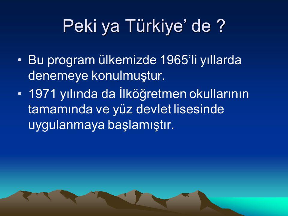Peki ya Türkiye' de .Bu program ülkemizde 1965'li yıllarda denemeye konulmuştur.