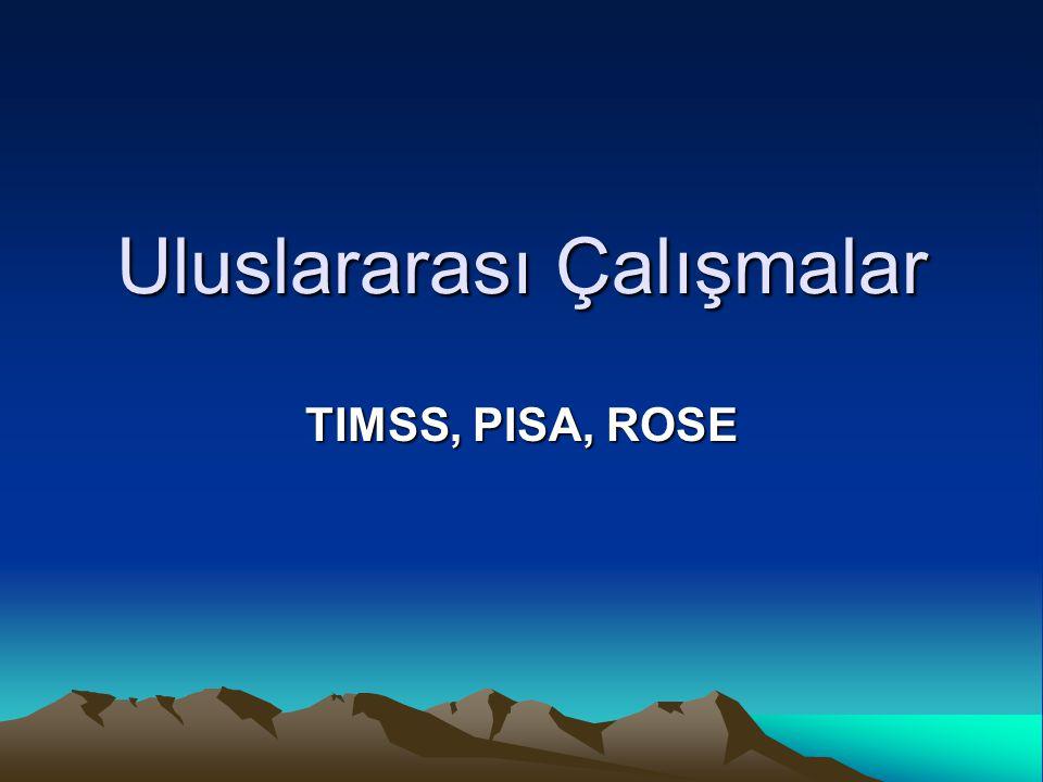 Uluslararası Çalışmalar TIMSS, PISA, ROSE