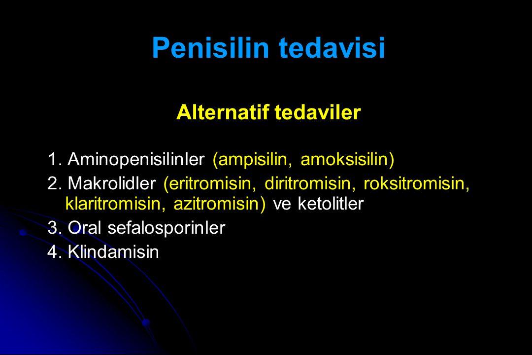 Penisilin tedavisi Alternatif tedaviler 1.Aminopenisilinler (ampisilin, amoksisilin) 2.