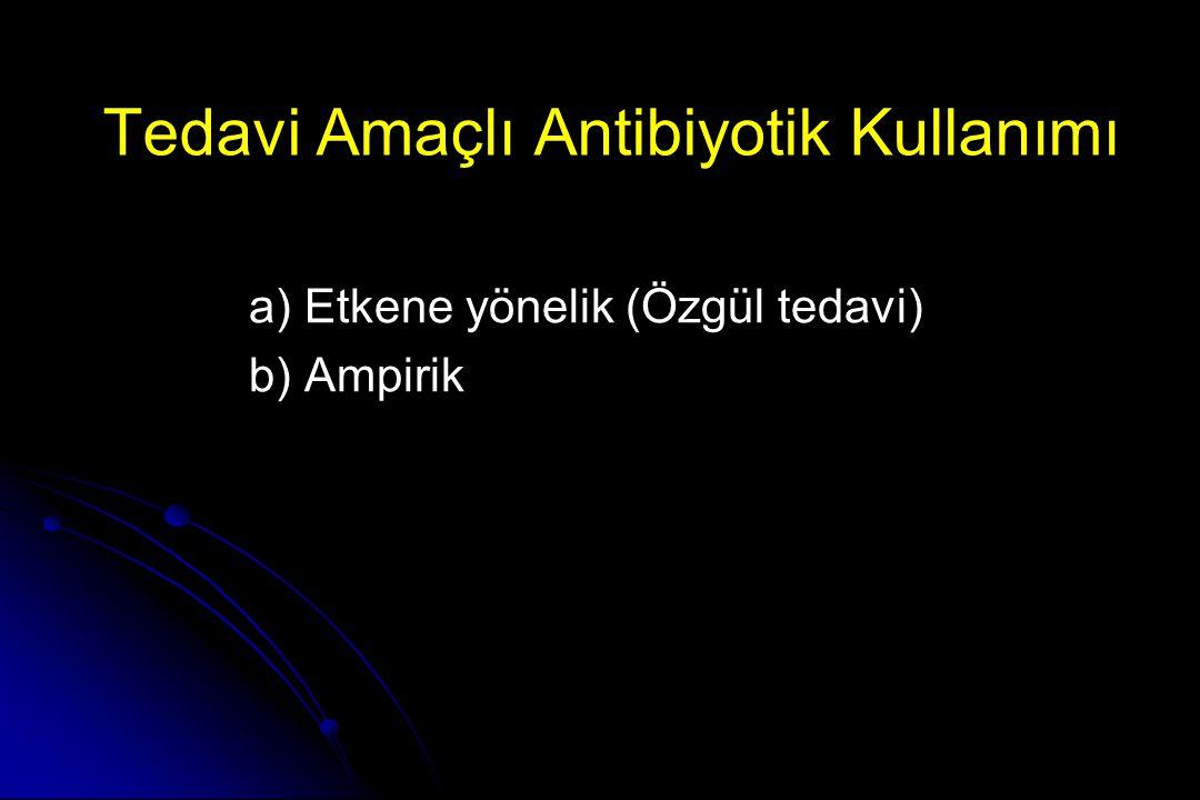Tedavi Amaçlı Antibiyotik Kullanımı a) Etkene yönelik (Özgül tedavi) b) Ampirik