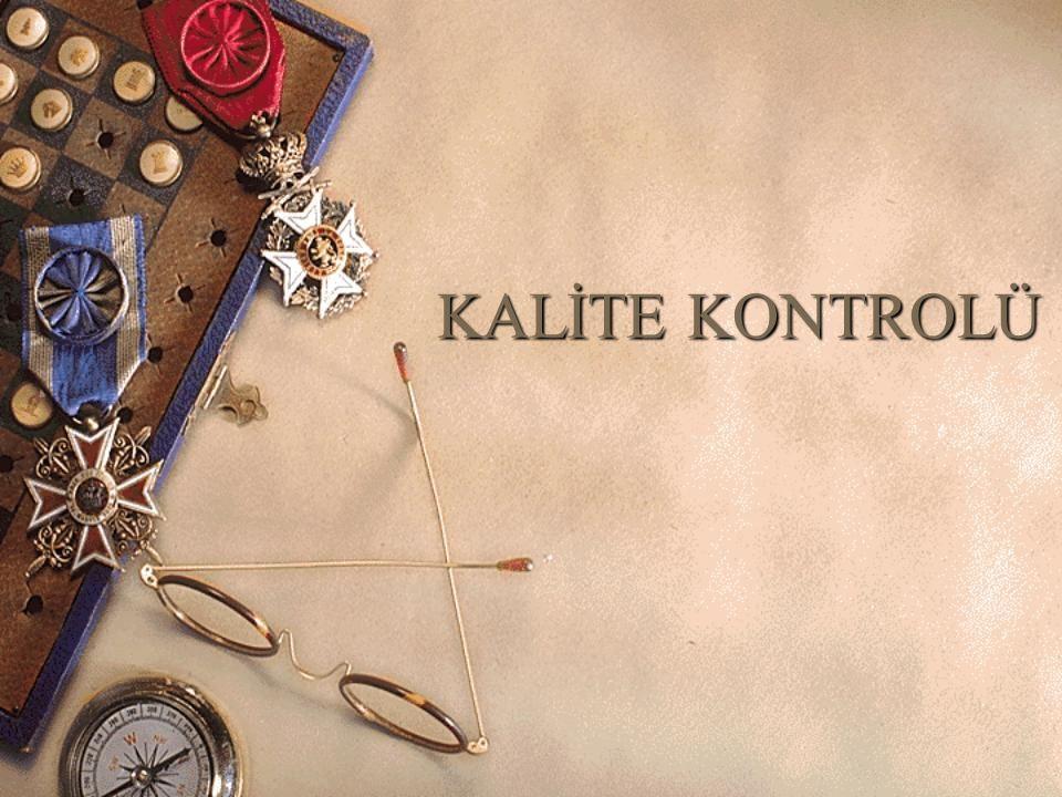Kalite Kontrolünün Türkiye'de Gelişimi  Türkiye'de kaliteye duyulan ilgi, serbest ekonomiye geçilmesi ile artmaya başlamıştır.
