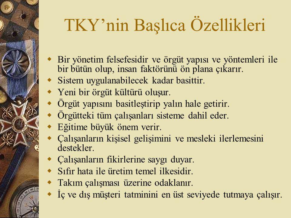 TKY'nin Başlıca Özellikleri  Bir yönetim felsefesidir ve örgüt yapısı ve yöntemleri ile bir bütün olup, insan faktörünü ön plana çıkarır.  Sistem uy