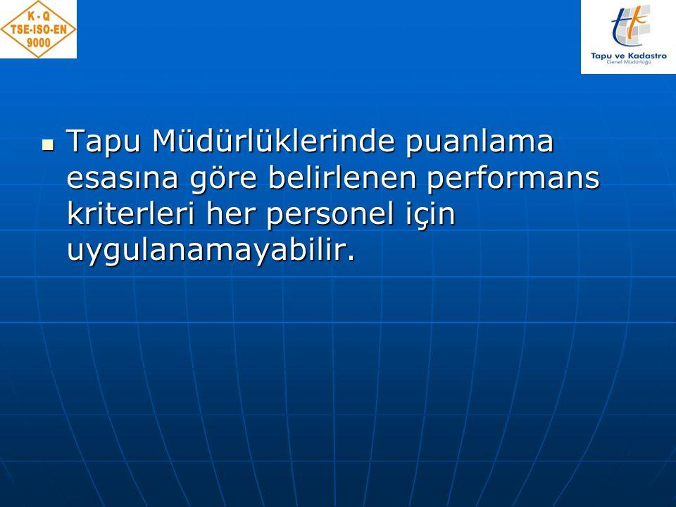 Tapu Müdürlüklerinde puanlama esasına göre belirlenen performans kriterleri her personel için uygulanamayabilir.