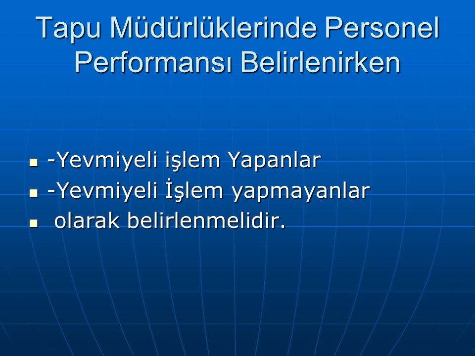 Tapu Müdürlüklerinde Personel Performansı Belirlenirken -Yevmiyeli işlem Yapanlar -Yevmiyeli işlem Yapanlar -Yevmiyeli İşlem yapmayanlar -Yevmiyeli İş