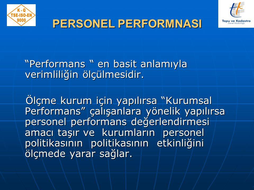 Çalışanların performanslarının değerlendirilmesi ve ölçülmesinin amacı insan kaynaklarının kurumun amaçlarına ne ölçüde katkıda bulunduğunun tespit edilmesidir.