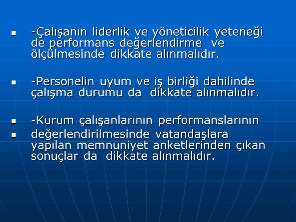 -Çalışanın liderlik ve yöneticilik yeteneği de performans değerlendirme ve ölçülmesinde dikkate alınmalıdır. -Çalışanın liderlik ve yöneticilik yetene