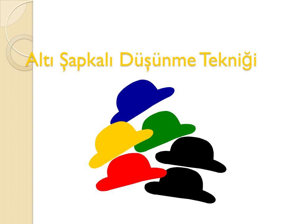 Altı Şapkalı Düşünme Tekni ğ i'nin temelinde, düşünceleri altı farklı bakışı simgeleyen farklı renklerdeki şapkaları takarak ya da takmış gibi yaparak analiz etmek ve yaratıcılı ğ ı geliştirmek vardır.