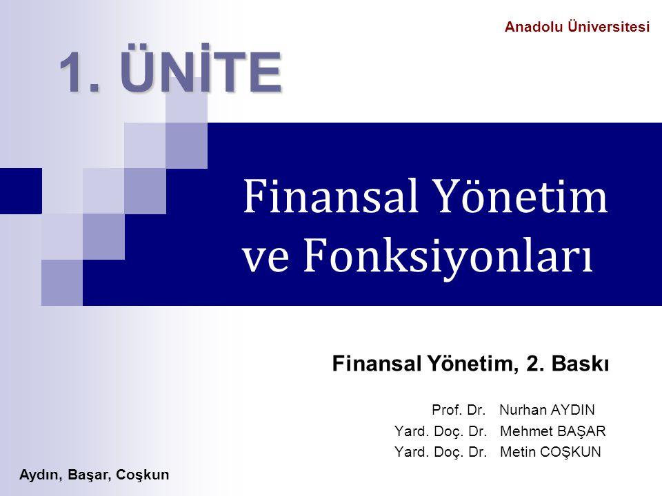 Aydın, Başar, Coşkun Anadolu Üniversitesi Finansal Yönetim ve Fonksiyonları 1. ÜNİTE Finansal Yönetim, 2. Baskı Prof. Dr. Nurhan AYDIN Yard. Doç. Dr.