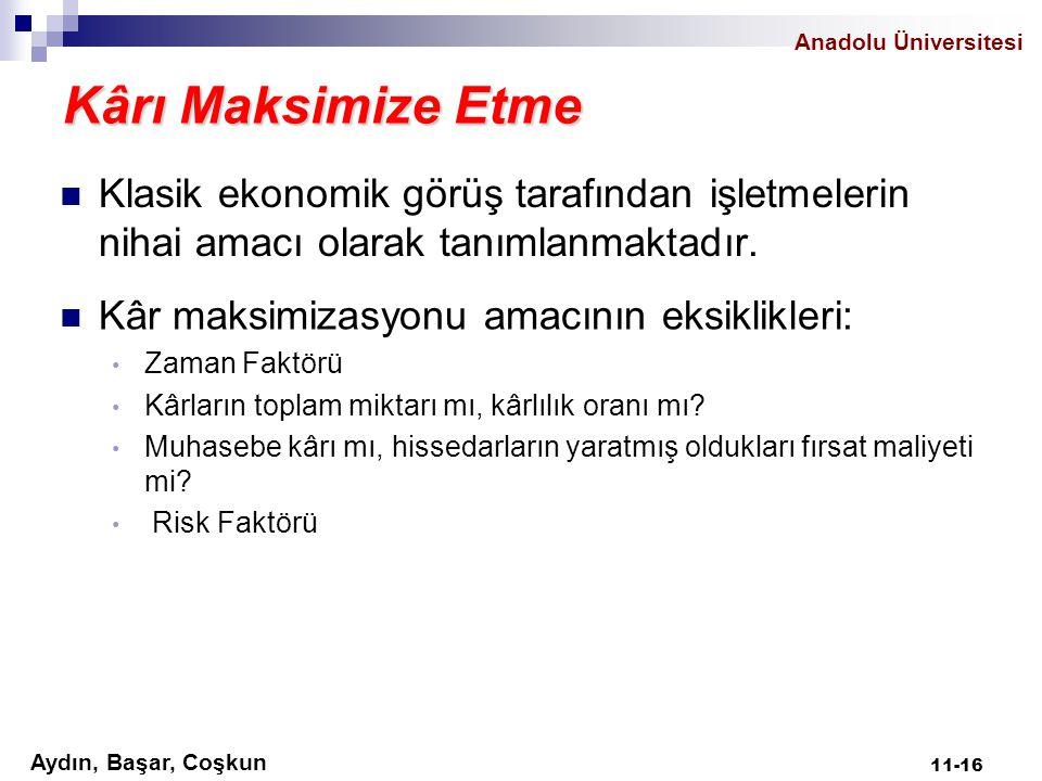 Aydın, Başar, Coşkun Anadolu Üniversitesi Kârı Maksimize Etme Klasik ekonomik görüş tarafından işletmelerin nihai amacı olarak tanımlanmaktadır. Kâr m