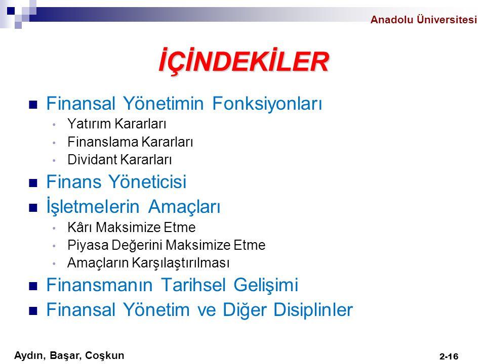Aydın, Başar, Coşkun Anadolu Üniversitesi İÇİNDEKİLER Finansal Yönetimin Fonksiyonları Yatırım Kararları Finanslama Kararları Dividant Kararları Finan