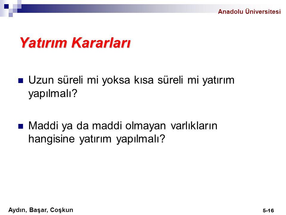 Aydın, Başar, Coşkun Anadolu Üniversitesi Finanslama Kararları Yatırımlar ne şekilde finanse edilmeli.