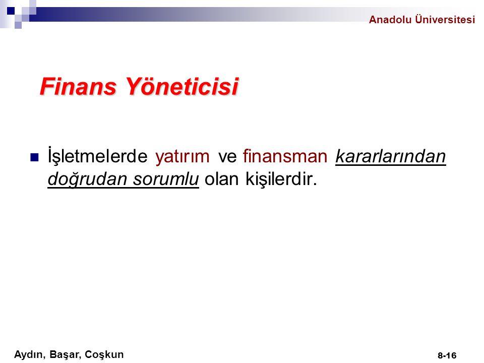 Aydın, Başar, Coşkun Anadolu Üniversitesi Finans Yöneticisi İşletmelerde yatırım ve finansman kararlarından doğrudan sorumlu olan kişilerdir. 8-16