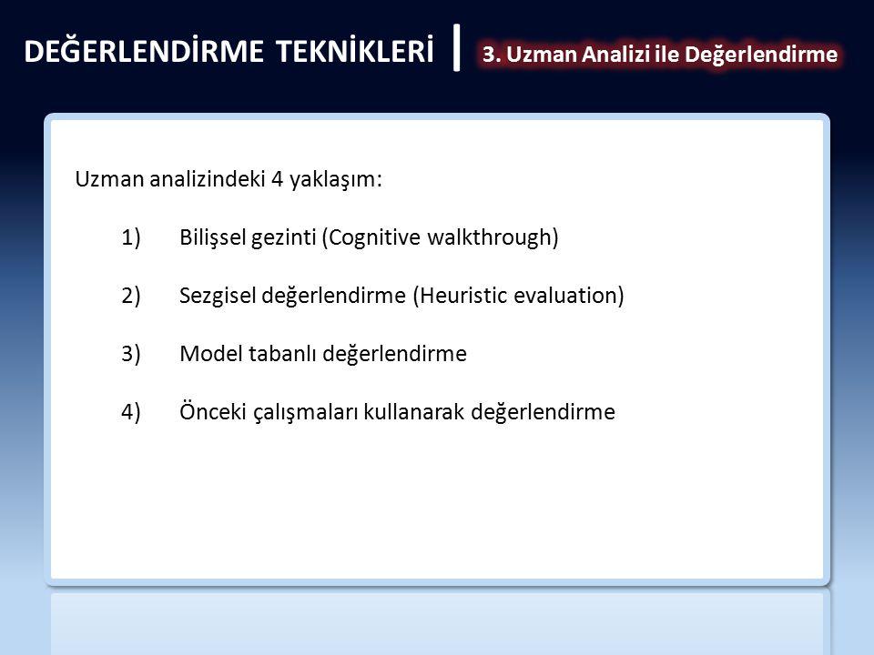 Uzman analizindeki 4 yaklaşım: 1)Bilişsel gezinti (Cognitive walkthrough) 2)Sezgisel değerlendirme (Heuristic evaluation) 3)Model tabanlı değerlendirm