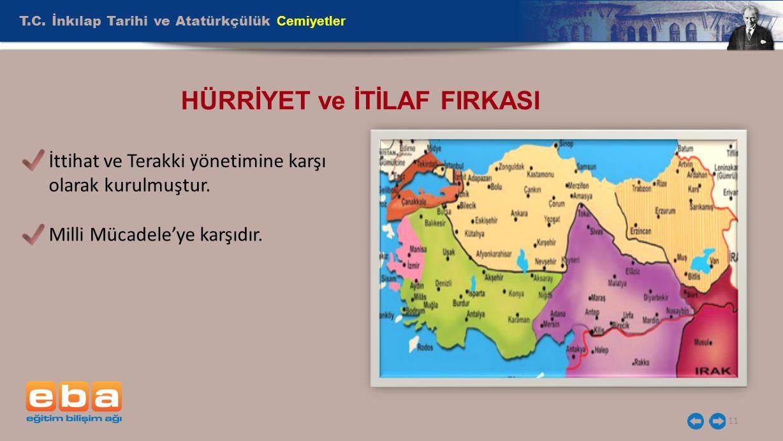 T.C. İnkılap Tarihi ve Atatürkçülük Cemiyetler 11 HÜRRİYET ve İTİLAF FIRKASI İttihat ve Terakki yönetimine karşı olarak kurulmuştur. Milli Mücadele'ye