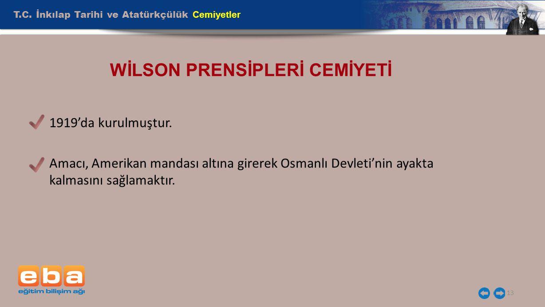 T.C.İnkılap Tarihi ve Atatürkçülük Cemiyetler 13 WİLSON PRENSİPLERİ CEMİYETİ 1919'da kurulmuştur.