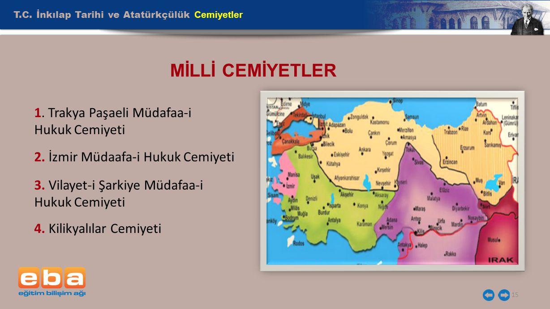 T.C. İnkılap Tarihi ve Atatürkçülük Cemiyetler 15 MİLLİ CEMİYETLER 1. Trakya Paşaeli Müdafaa-i Hukuk Cemiyeti 2. İzmir Müdaafa-i Hukuk Cemiyeti 3. Vil