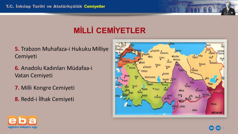 T.C. İnkılap Tarihi ve Atatürkçülük Cemiyetler 16 MİLLİ CEMİYETLER 5. Trabzon Muhafaza-i Hukuku Milliye Cemiyeti 6. Anadolu Kadınları Müdafaa-i Vatan